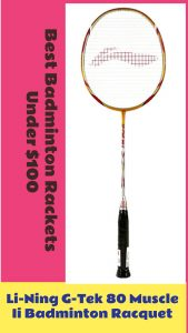 Li-Ning G-Tek 80 Muscle Ii Badminton Racquet, best badminton rackets under $100